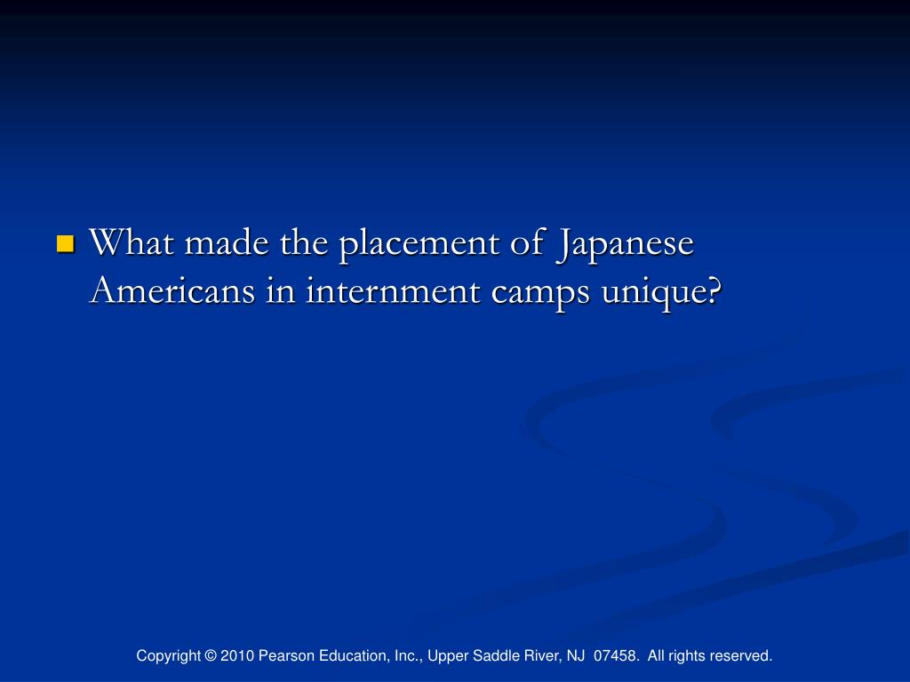 What made the placement of Japanese Americans in internment camps unique?