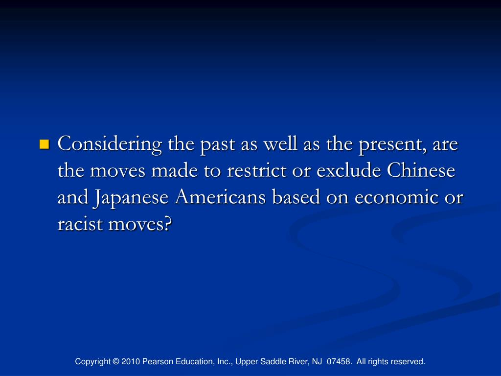 Considering the past as well as the present, are the moves made to restrict or exclude Chinese and Japanese Americans based on economic or racist moves?