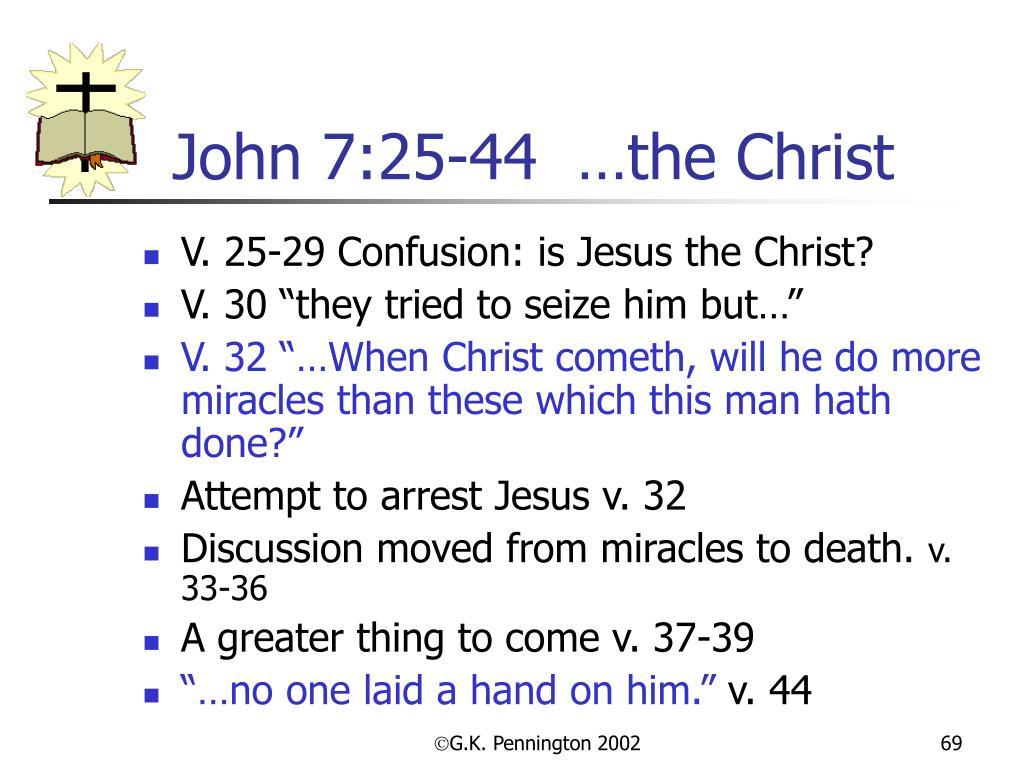 John 7:25-44  …the Christ