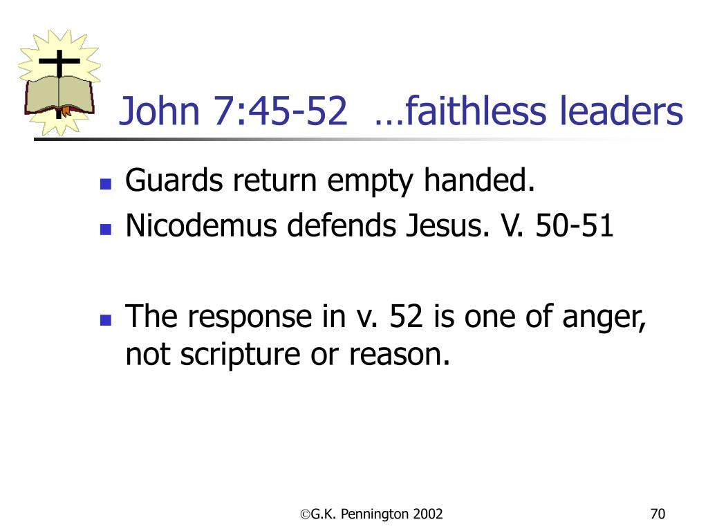 John 7:45-52  …faithless leaders