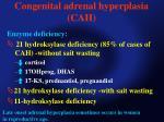congenital adrenal hyperplasia cah