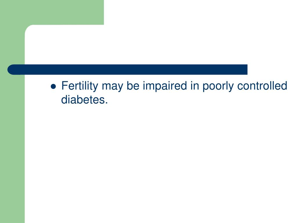 Fertility may be impaired in poorly controlled diabetes.