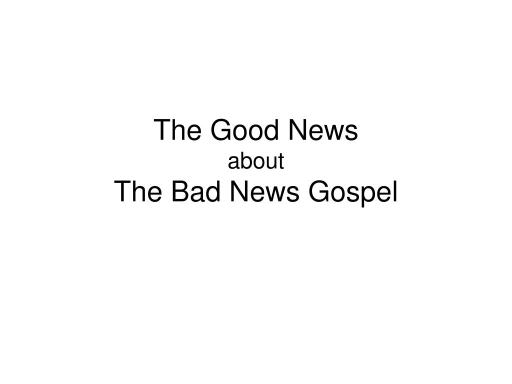 the good news about the bad news gospel l.