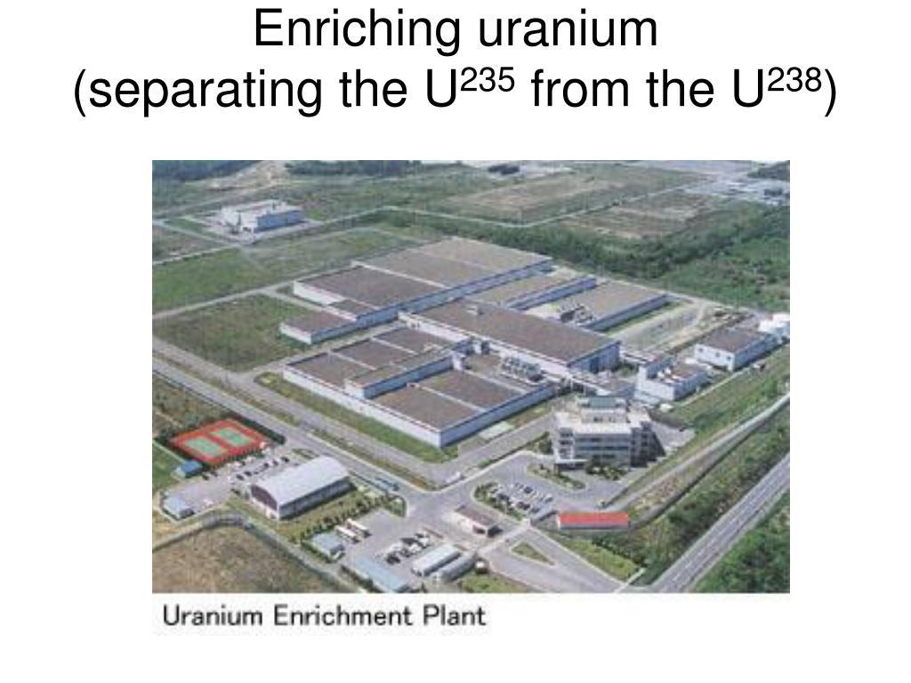 Enriching uranium