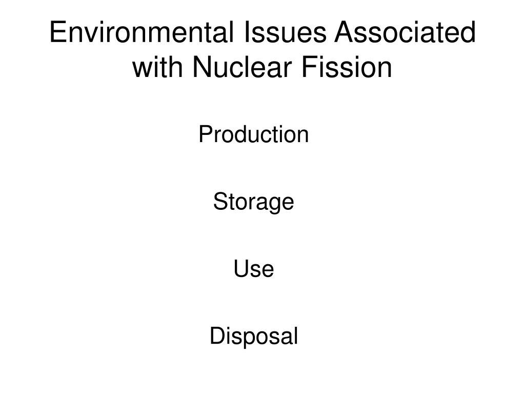 Environmental Issues Associated with Nuclear Fission