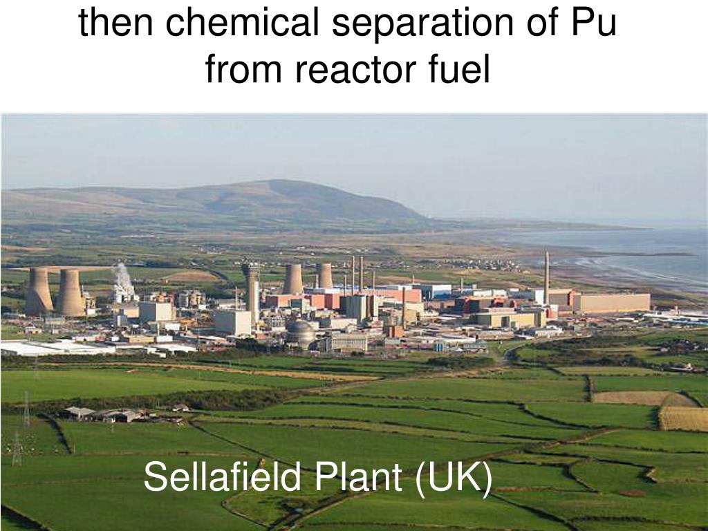 then chemical separation of Pu from reactor fuel