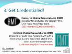 3 get credentialed