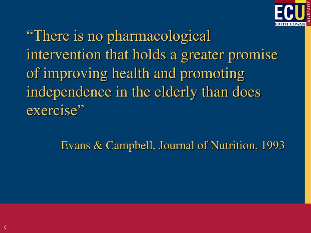 """""""There is no pharmacological intervention that holds a greater promise of improving health and promoting independence in the elderly than does exercise"""""""