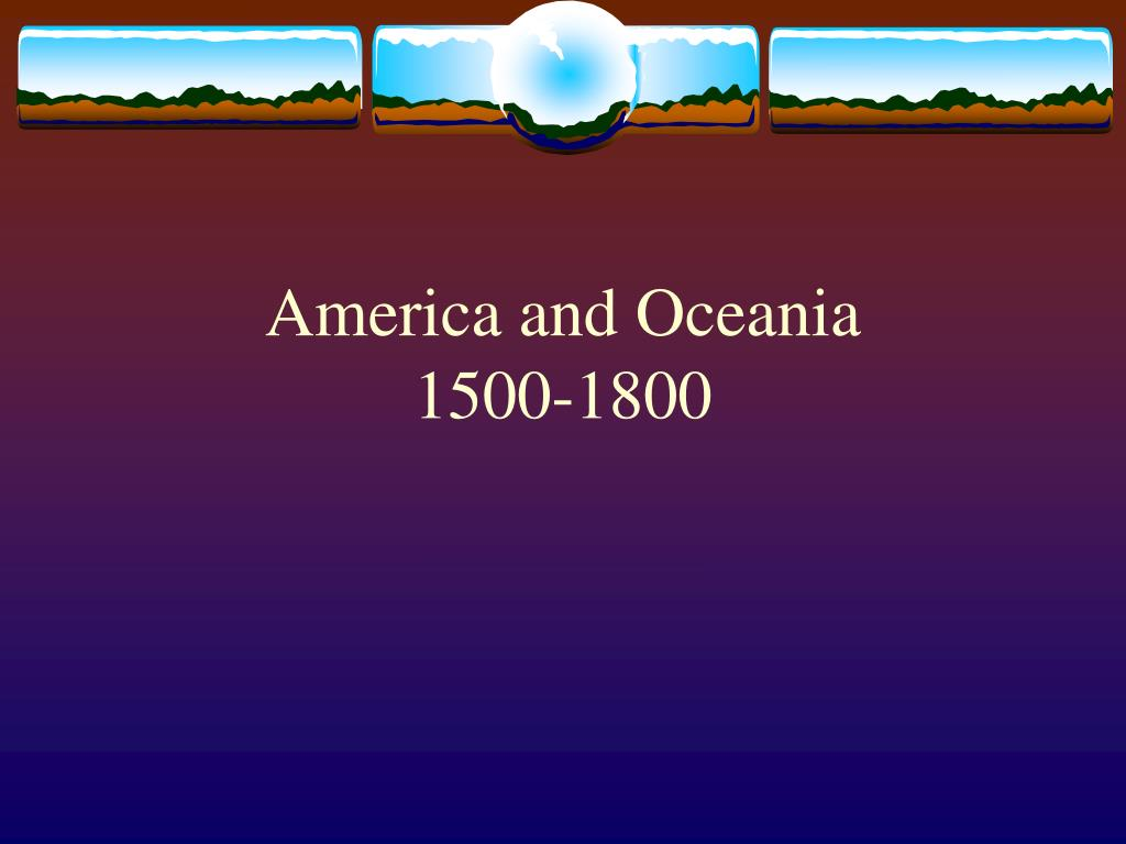 america and oceania 1500 1800 l.