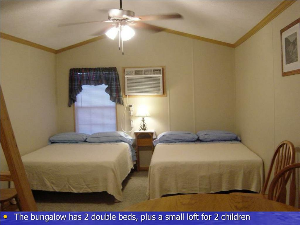 The bungalow has 2 double beds, plus a small loft for 2 children