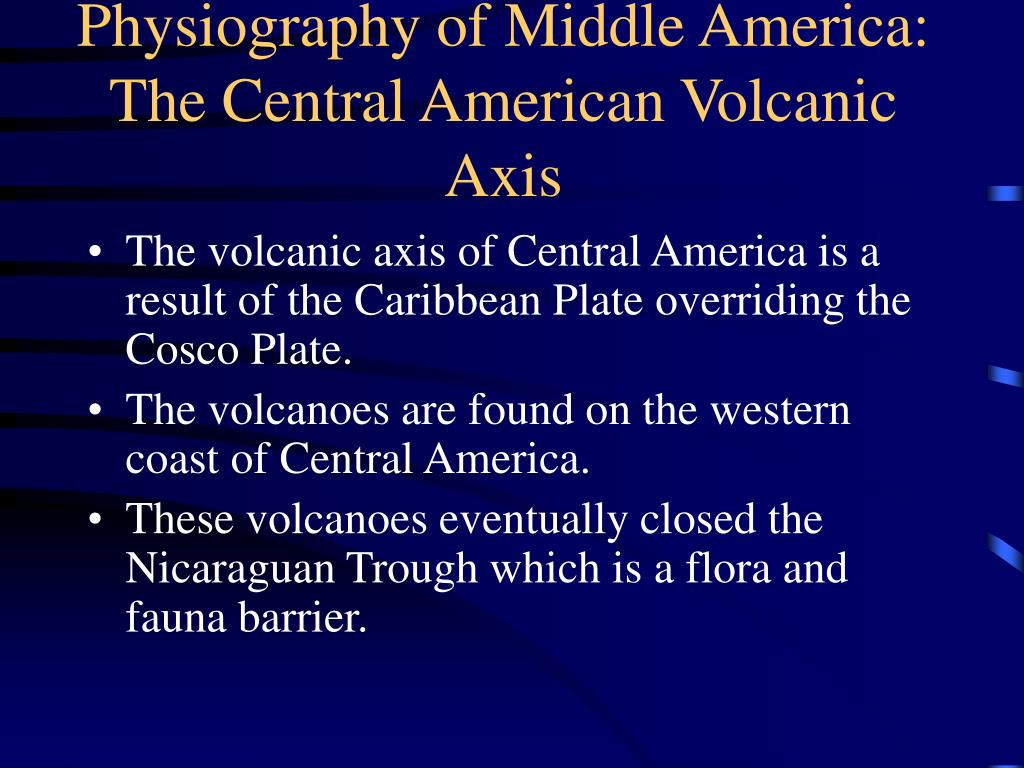 Physiography of Middle America: The Central American Volcanic Axis