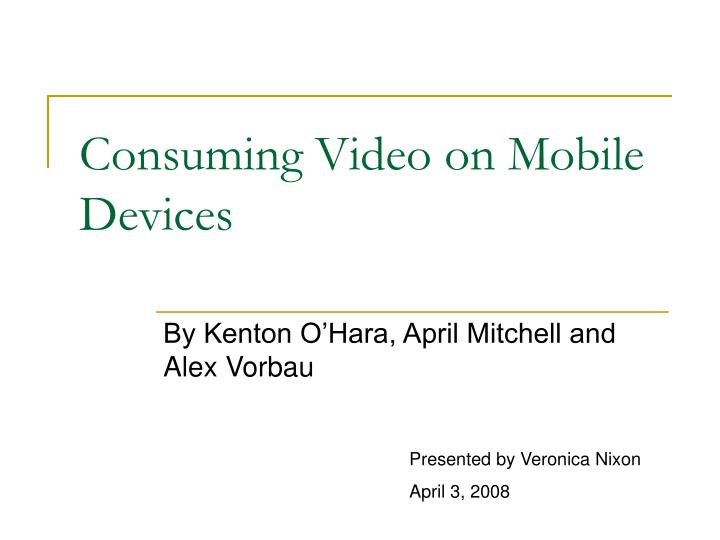 Consuming video on mobile devices