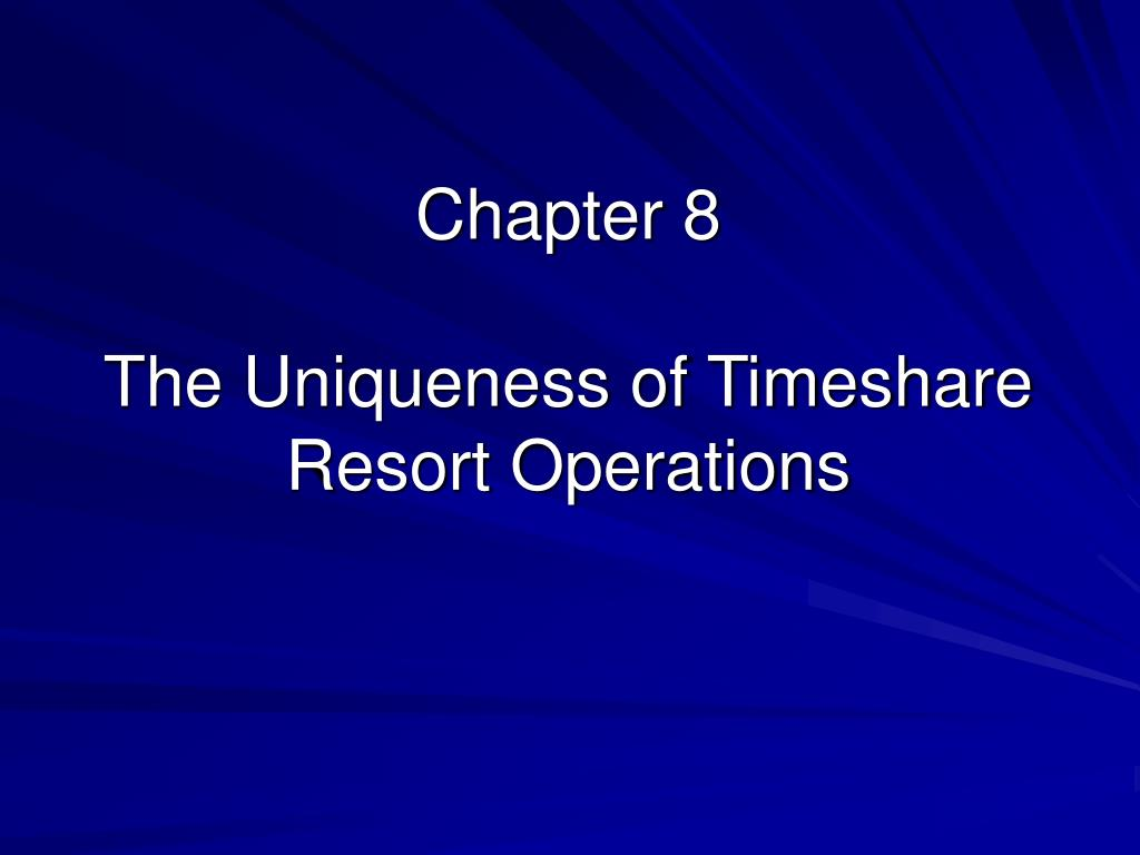 chapter 8 the uniqueness of timeshare resort operations l.