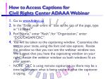 how to access captions for civil rights center adaaa webinar