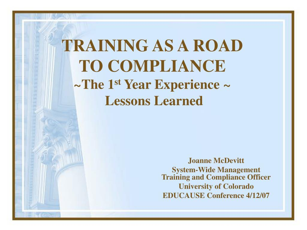 training as a road to compliance the 1 st year experience lessons learned l.