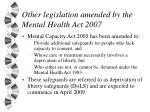 other legislation amended by the mental health act 2007