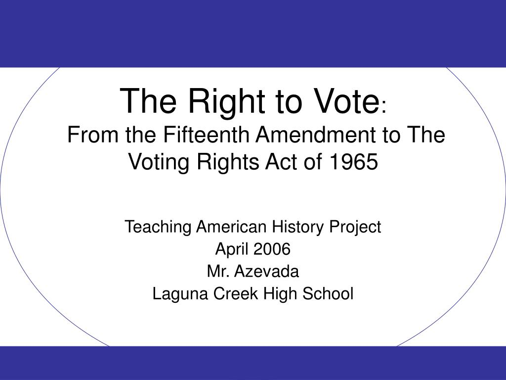 the right to vote from the fifteenth amendment to the voting rights act of 1965 l.