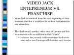 video jack entepreneur vs franchise