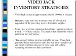 video jack inventory strategies