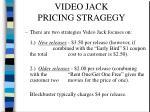 video jack pricing stragegy