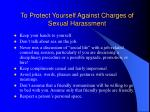 to protect yourself against charges of sexual harassment