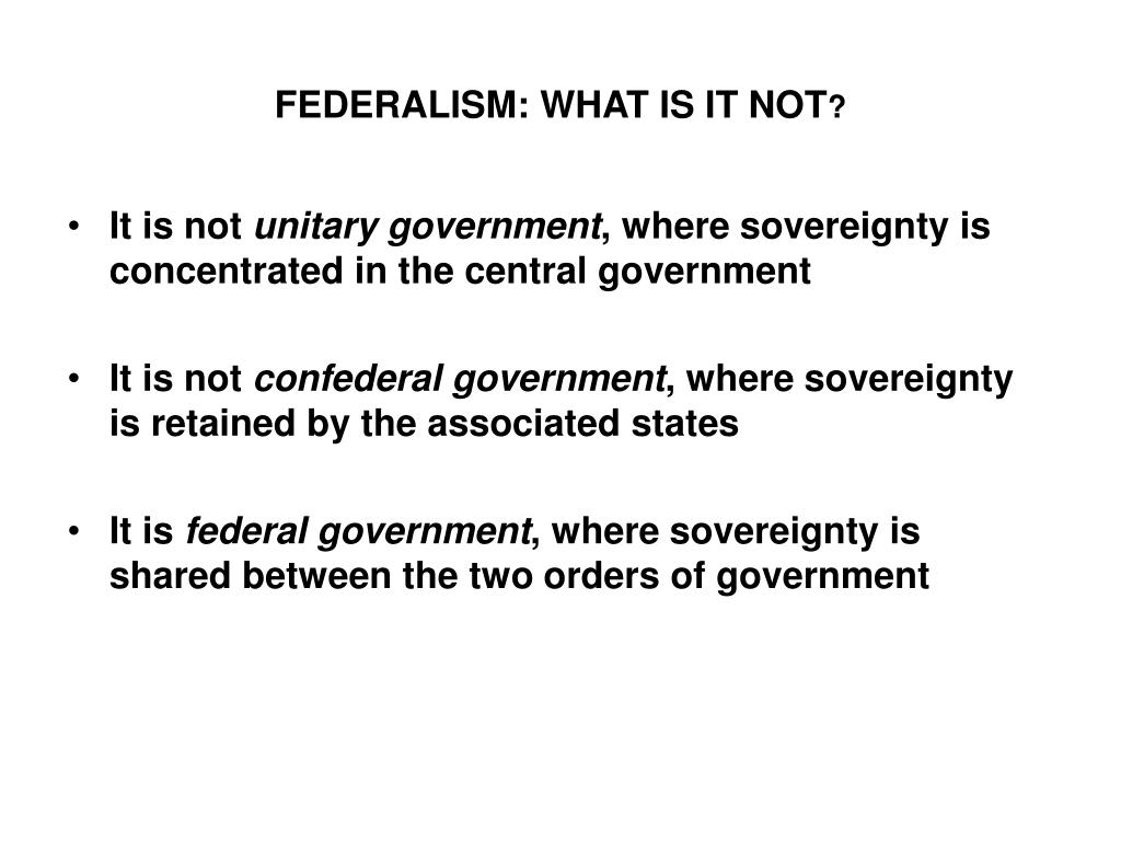 FEDERALISM: WHAT IS IT NOT