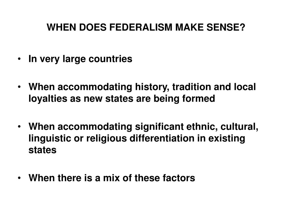 WHEN DOES FEDERALISM MAKE SENSE?