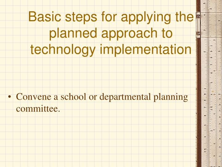 basic steps for applying the planned approach to technology implementation n.