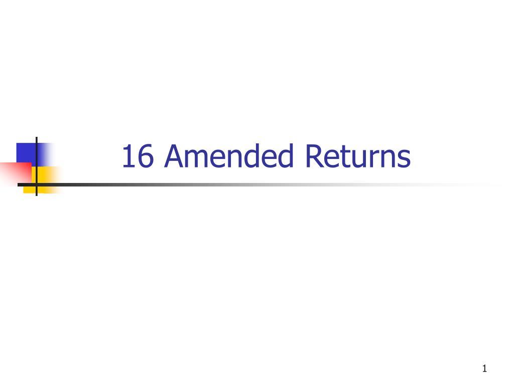 16 Amended Returns