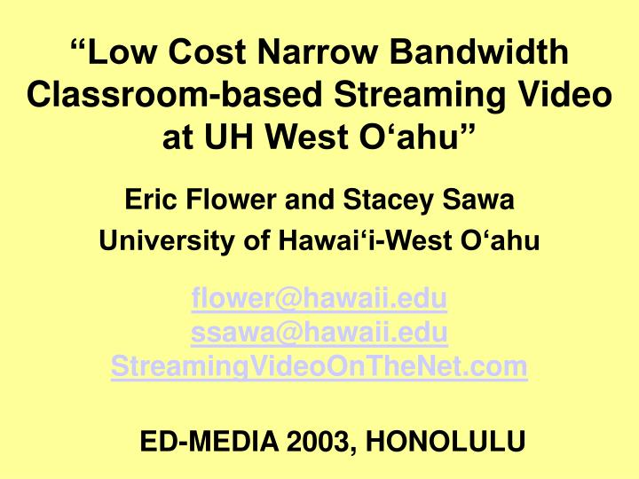 low cost narrow bandwidth classroom based streaming video at uh west o ahu n.