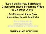 low cost narrow bandwidth classroom based streaming video at uh west o ahu