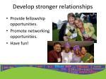 develop stronger relationships