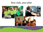 your club your plan