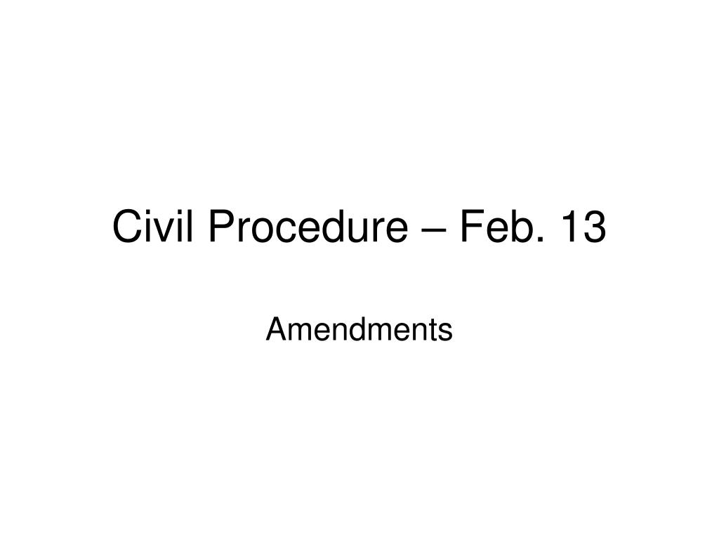 civil procedure feb 13 l.