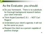 as the evaluator you should55