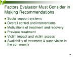 factors evaluator must consider in making recommendations48