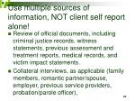 use multiple sources of information not client self report alone