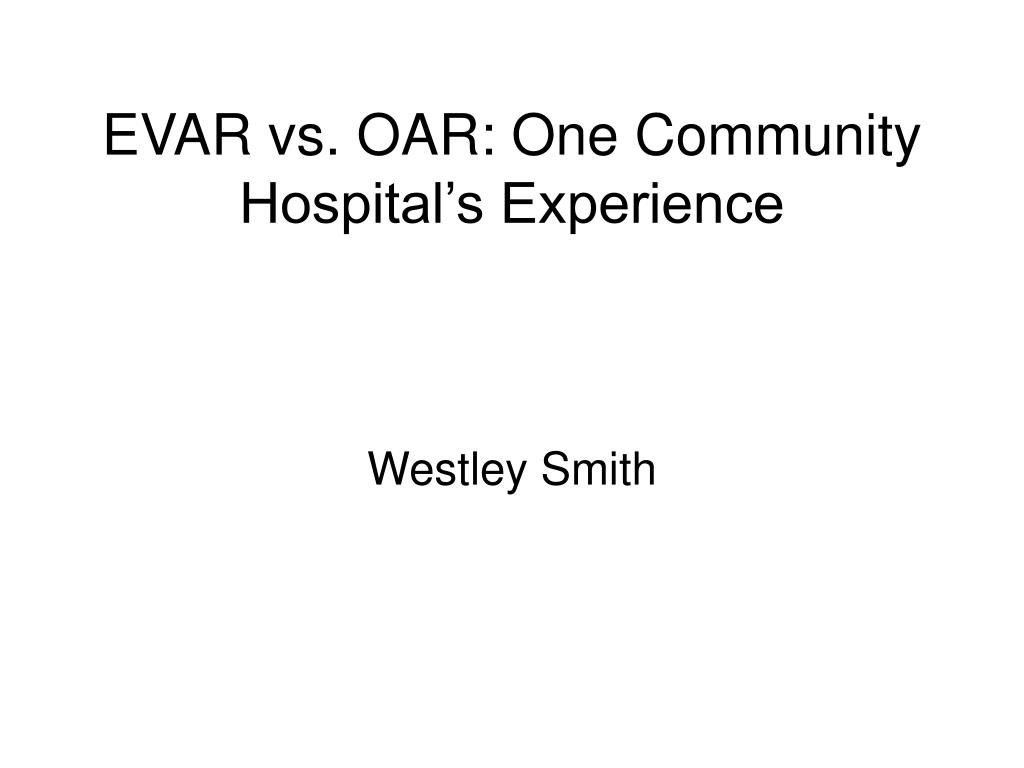 evar vs oar one community hospital s experience l.