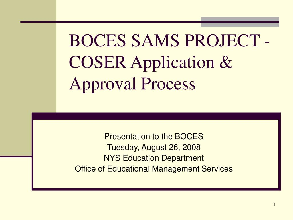 boces sams project coser application approval process l.
