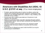 americans with disabilities act ada 42 u s c 12101 et seq 15 or more employees