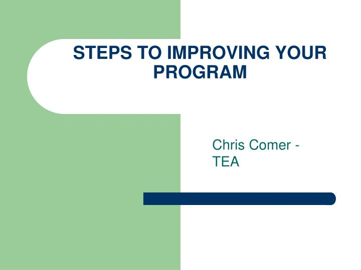 STEPS TO IMPROVING YOUR PROGRAM