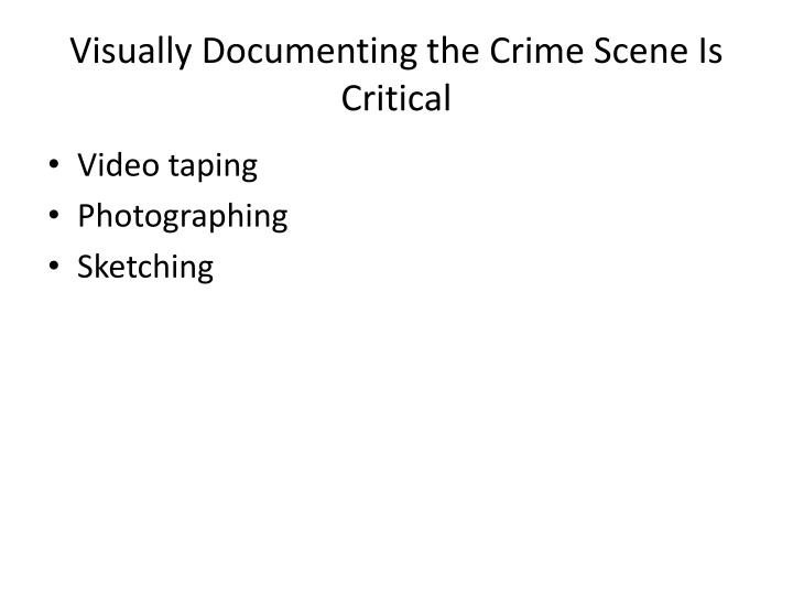 Visually Documenting the Crime Scene Is Critical