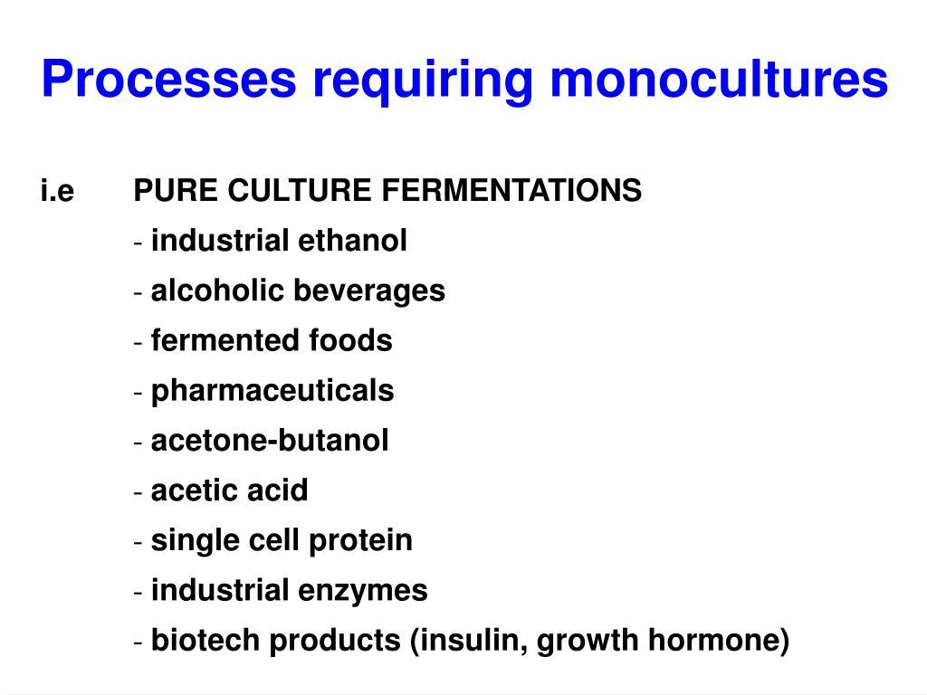 Processes requiring monocultures