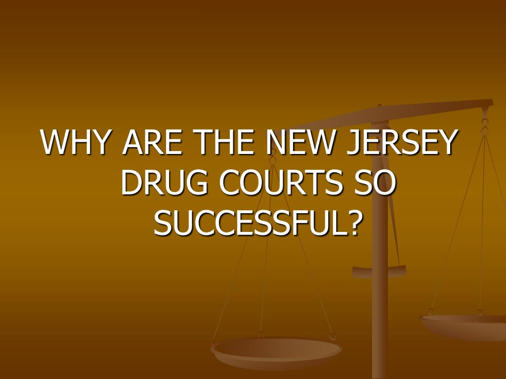 WHY ARE THE NEW JERSEY DRUG COURTS SO SUCCESSFUL?