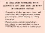 to think about commodity prices economists first think about the theory of competitive markets