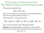forecasting constant mean series the simple exponential smoothing model