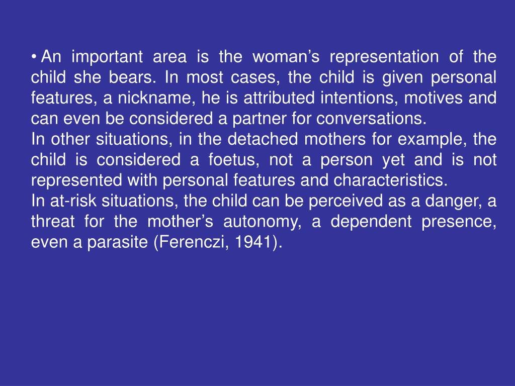 An important area is the woman's representation of the child she bears. In most cases, the child is given personal features, a nickname, he is attributed intentions, motives and can even be considered a partner for conversations.