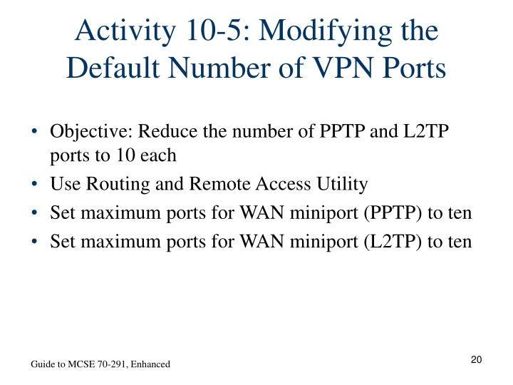 Activity 10-5: Modifying the Default Number of VPN Ports