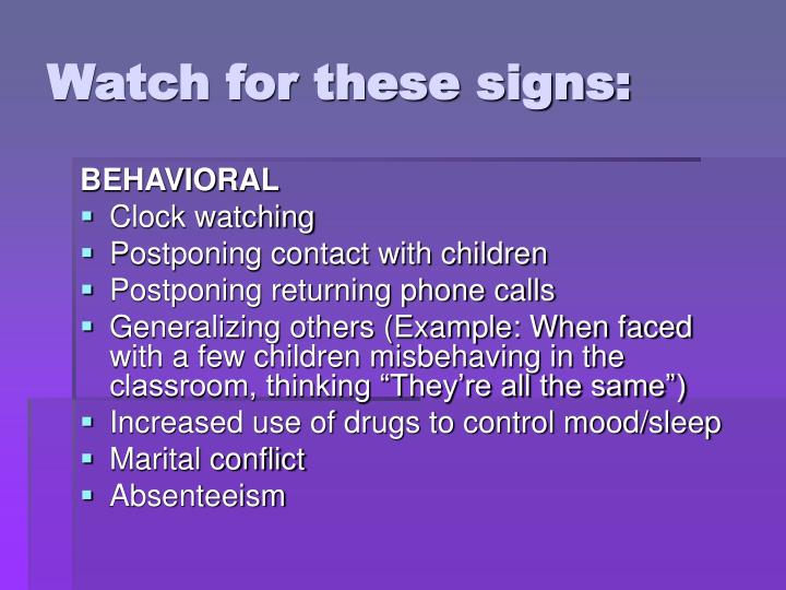 Watch for these signs: