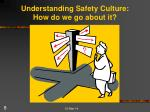 understanding safety culture how do we go about it